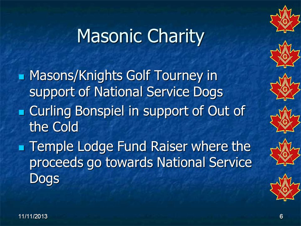 Masonic Charity Masons/Knights Golf Tourney in support of National Service Dogs. Curling Bonspiel in support of Out of the Cold.