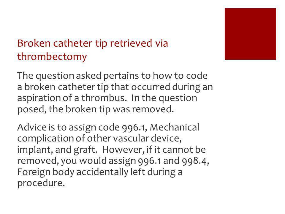 Broken catheter tip retrieved via thrombectomy