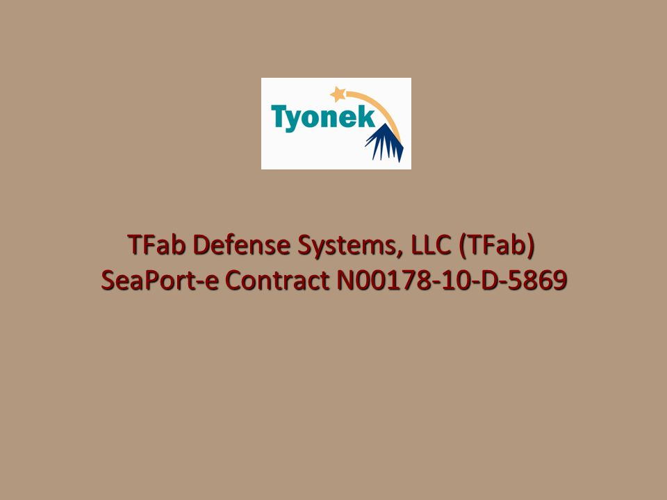 TFab Defense Systems, LLC (TFab) SeaPort-e Contract N00178-10-D-5869