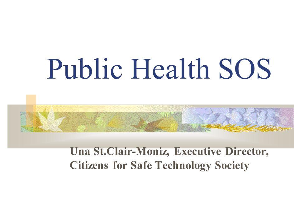 Public Health SOS Una St.Clair-Moniz, Executive Director, Citizens for Safe Technology Society