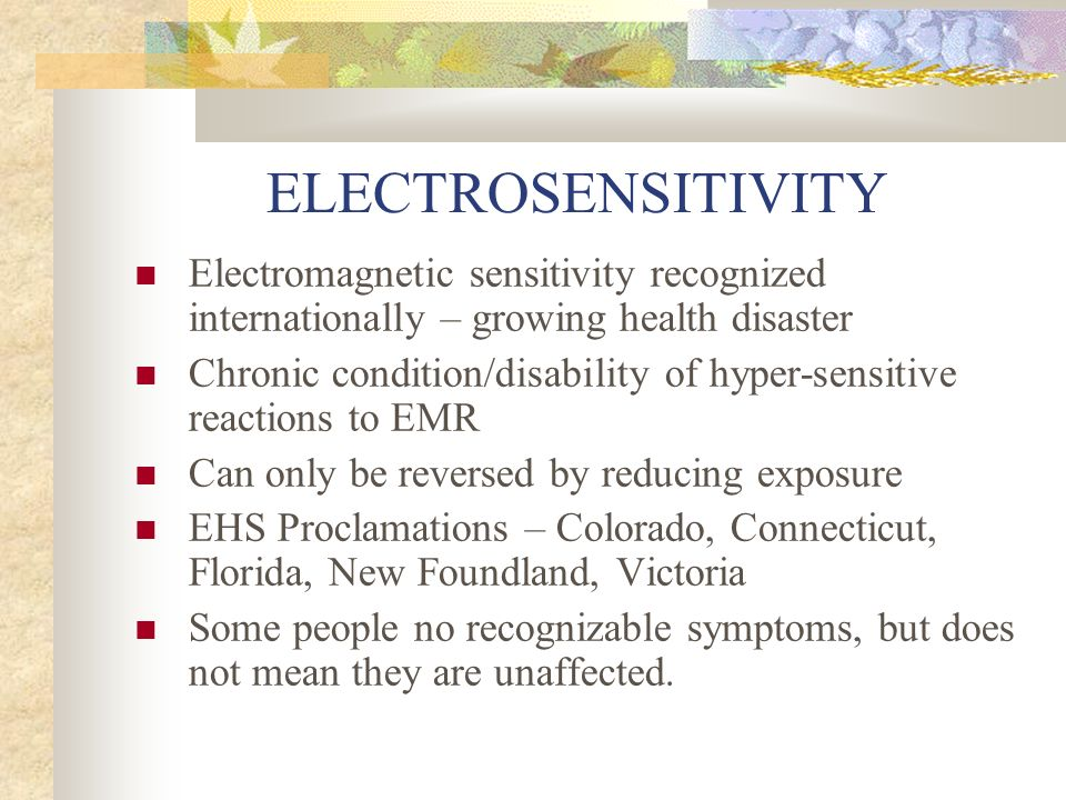 ELECTROSENSITIVITY Electromagnetic sensitivity recognized internationally – growing health disaster.