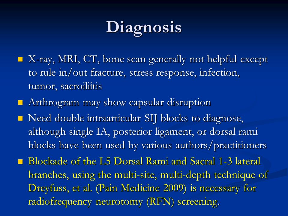 Diagnosis X-ray, MRI, CT, bone scan generally not helpful except to rule in/out fracture, stress response, infection, tumor, sacroiliitis.