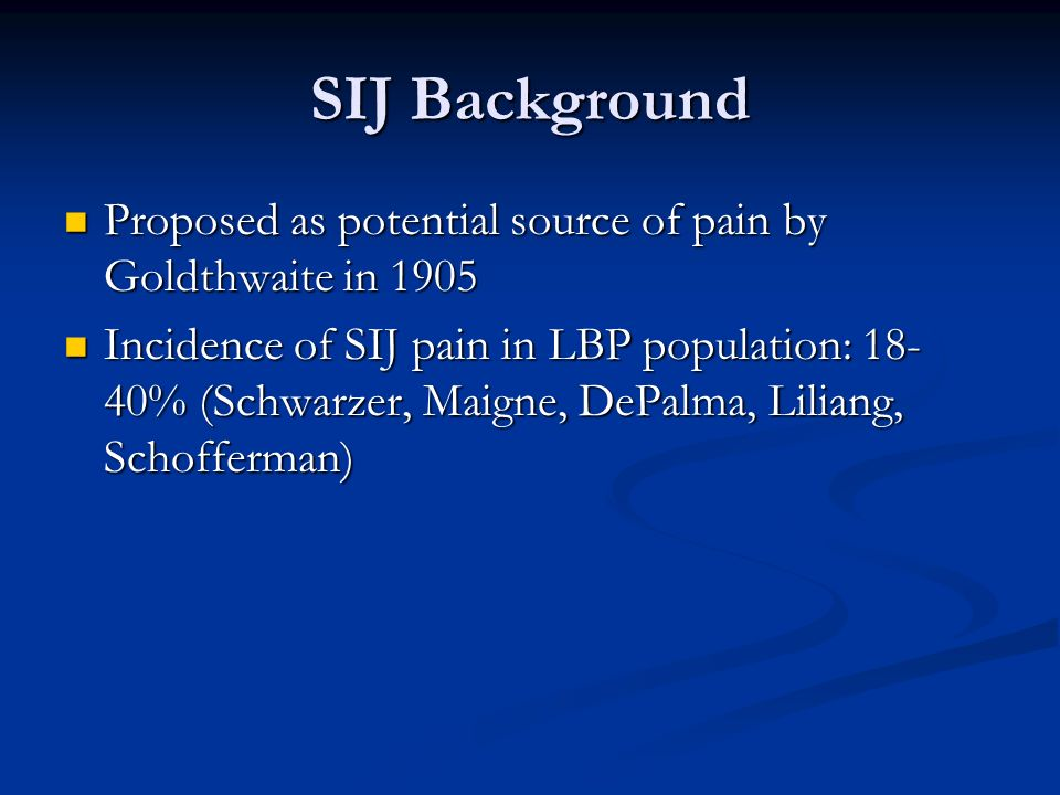SIJ Background Proposed as potential source of pain by Goldthwaite in 1905.