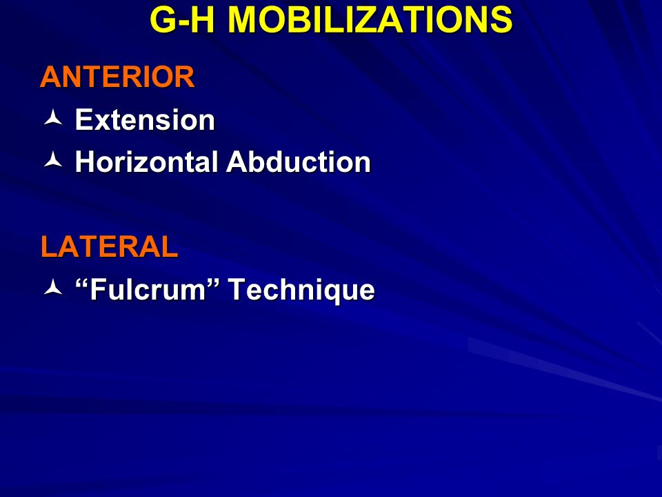 G-H MOBILIZATIONS ANTERIOR  Extension  Horizontal Abduction LATERAL