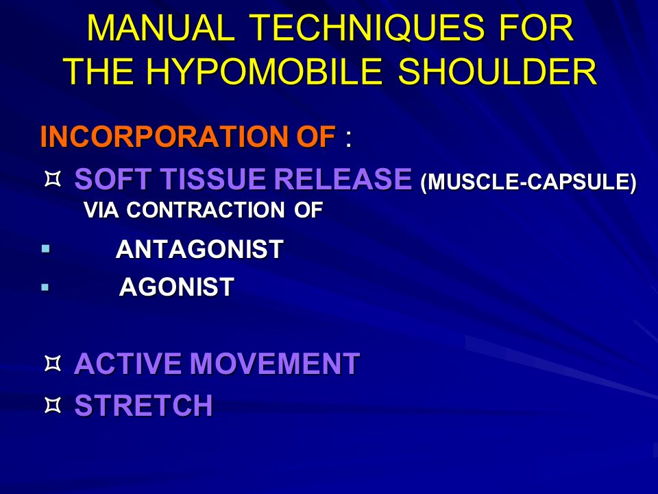 MANUAL TECHNIQUES FOR THE HYPOMOBILE SHOULDER