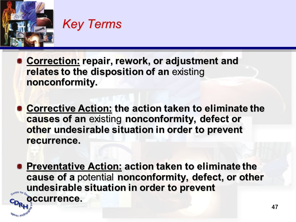 Key Terms Correction: repair, rework, or adjustment and relates to the disposition of an existing nonconformity.