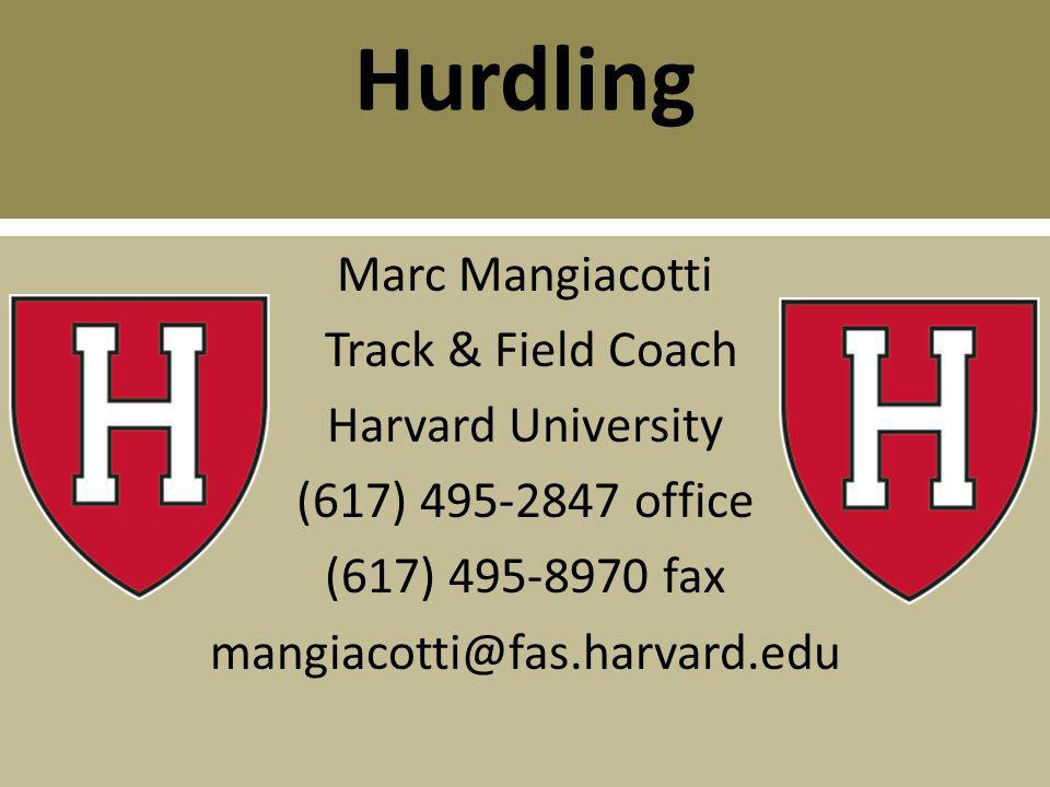 Hurdling Marc Mangiacotti Track & Field Coach Harvard University (617) 495-2847 office (617) 495-8970 fax mangiacotti@fas.harvard.edu