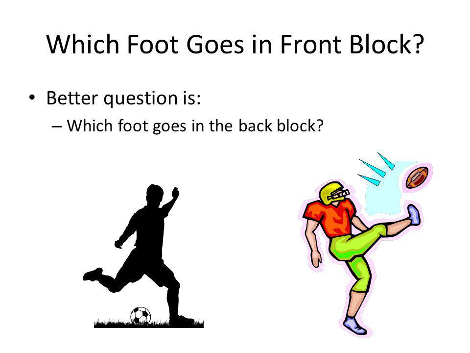 Which Foot Goes in Front Block
