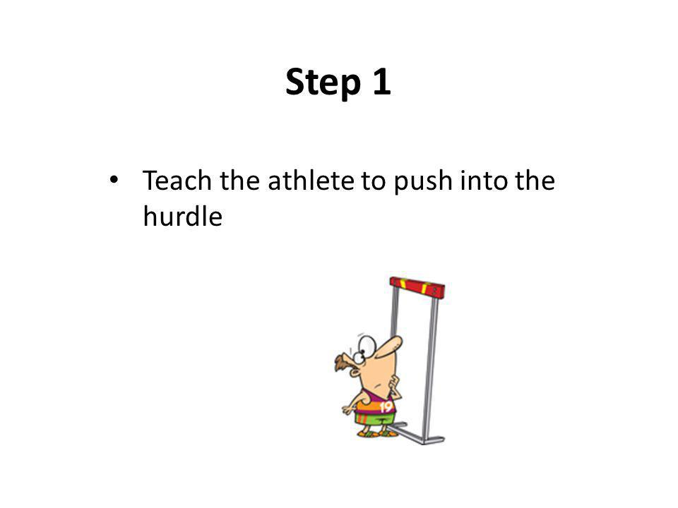 Teach the athlete to push into the hurdle