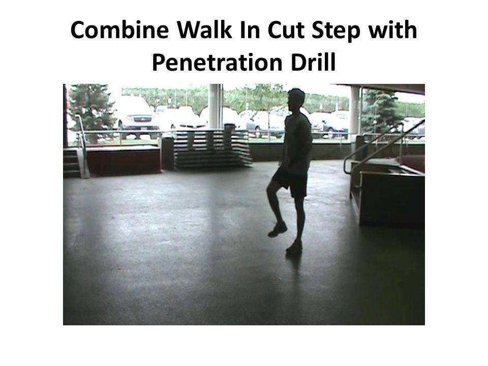 Combine Walk In Cut Step with Penetration Drill
