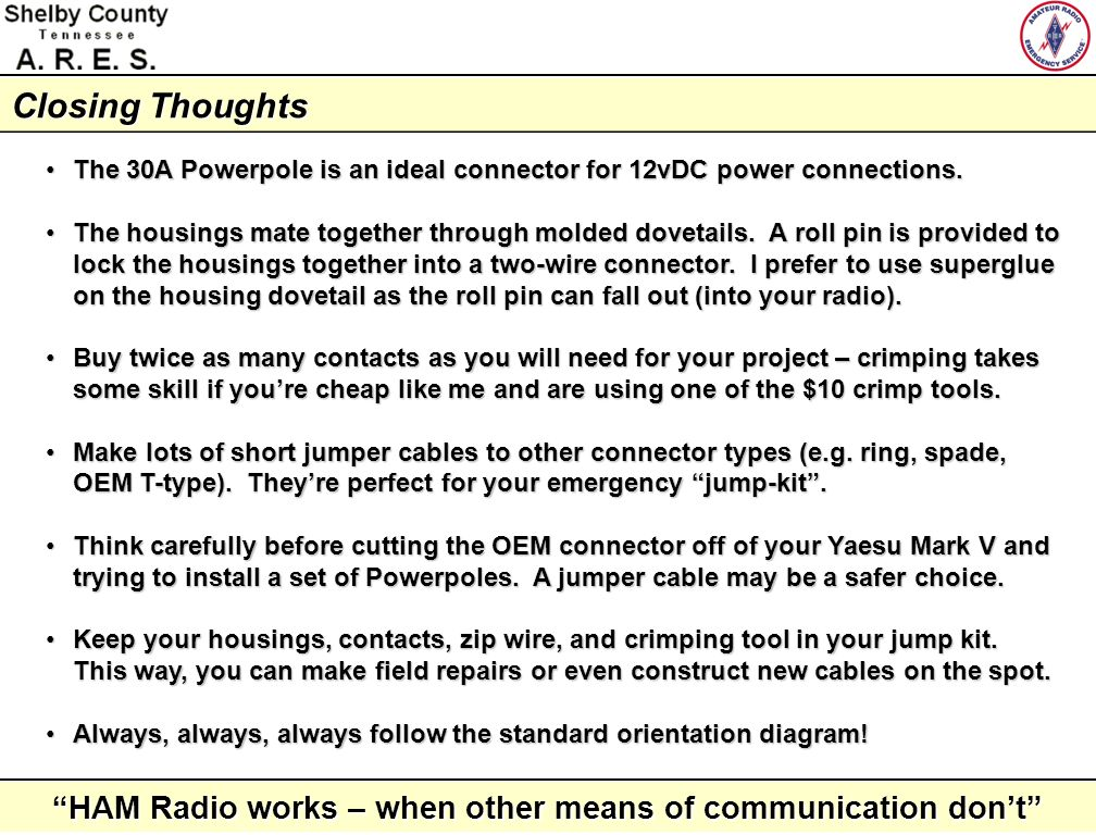 Closing Thoughts The 30A Powerpole is an ideal connector for 12vDC power connections.