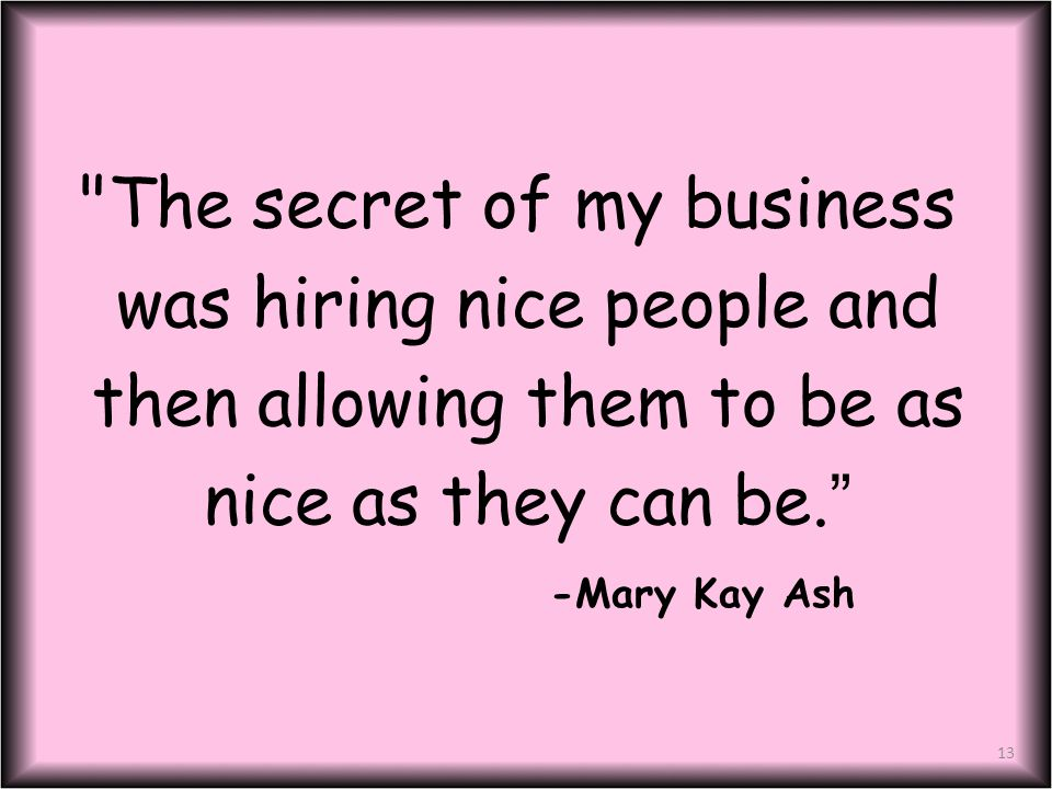 The secret of my business was hiring nice people and