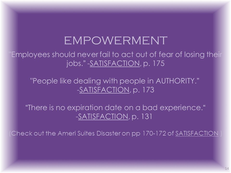 EMPOWERMENT Employees should never fail to act out of fear of losing their jobs. -SATISFACTION, p.