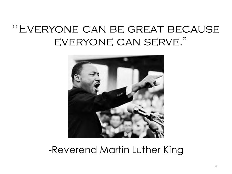 Everyone can be great because everyone can serve.