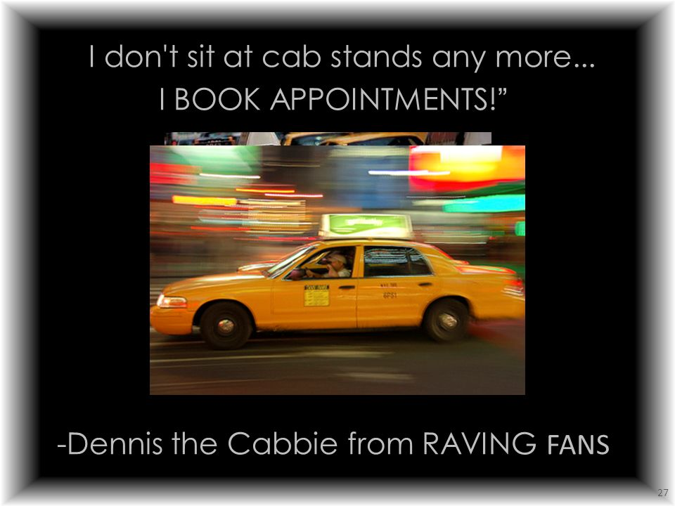 I don t sit at cab stands any more. I BOOK APPOINTMENTS