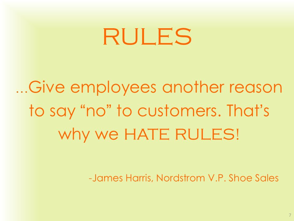 RULES to say no to customers. That's why we HATE RULES!