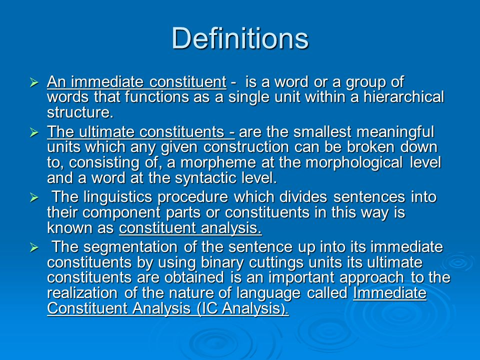Definitions An immediate constituent - is a word or a group of words that functions as a single unit within a hierarchical structure.