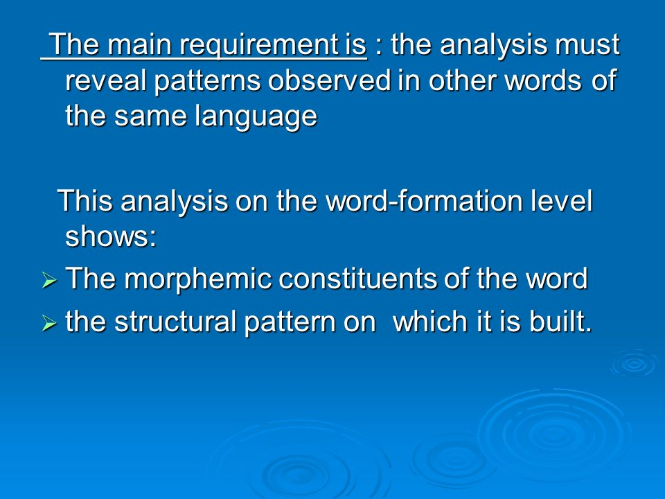 The main requirement is : the analysis must reveal patterns observed in other words of the same language