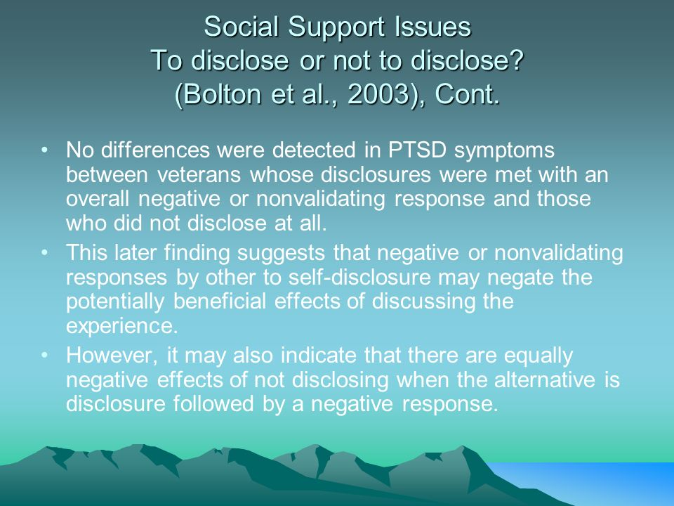 Social Support Issues To disclose or not to disclose. (Bolton et al