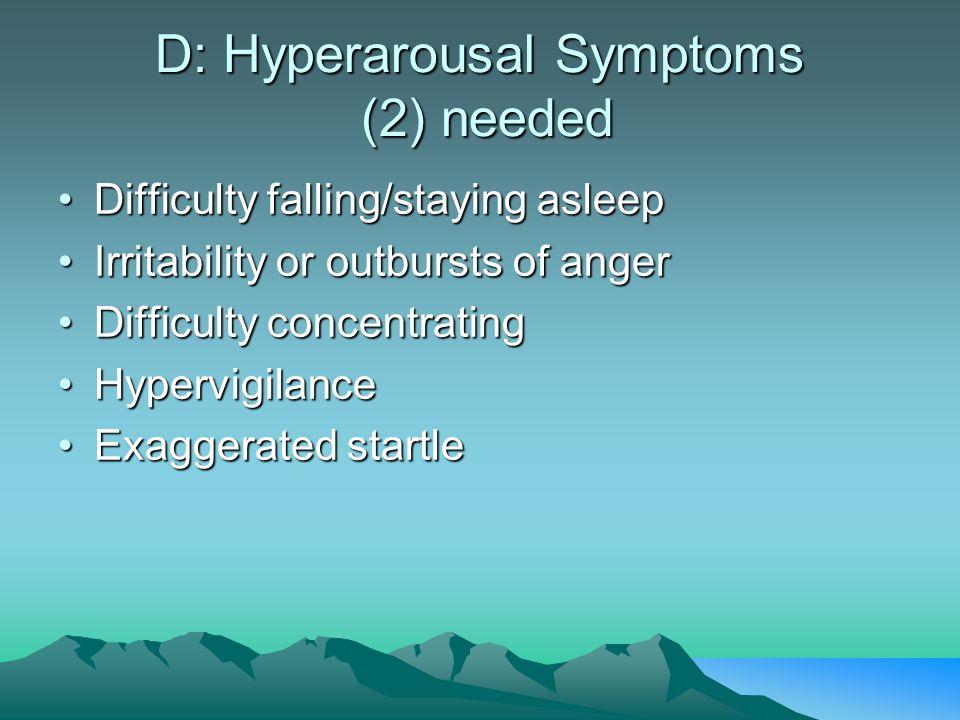 D: Hyperarousal Symptoms (2) needed