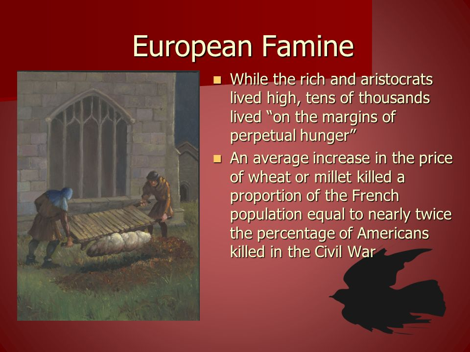 European Famine While the rich and aristocrats lived high, tens of thousands lived on the margins of perpetual hunger