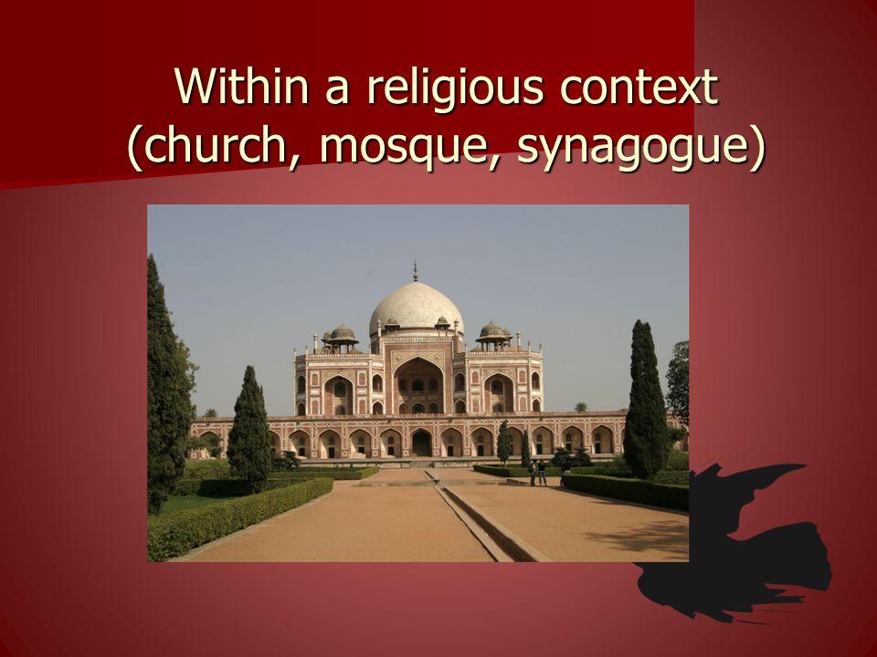 Within a religious context (church, mosque, synagogue)