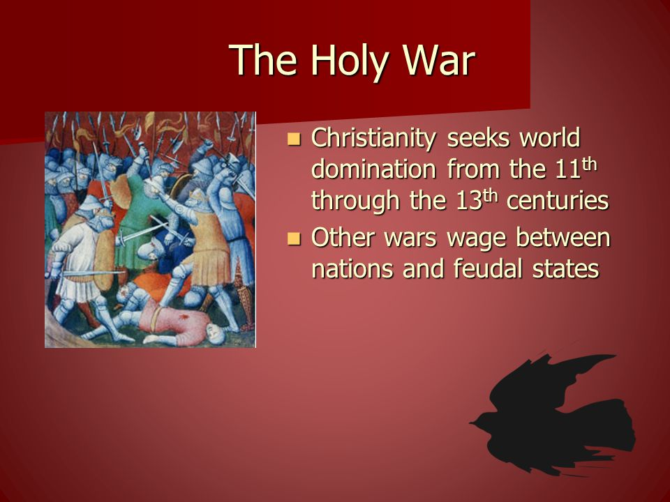 The Holy War Christianity seeks world domination from the 11th through the 13th centuries.