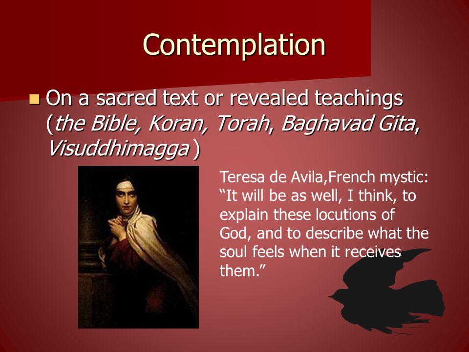 Contemplation On a sacred text or revealed teachings (the Bible, Koran, Torah, Baghavad Gita, Visuddhimagga )