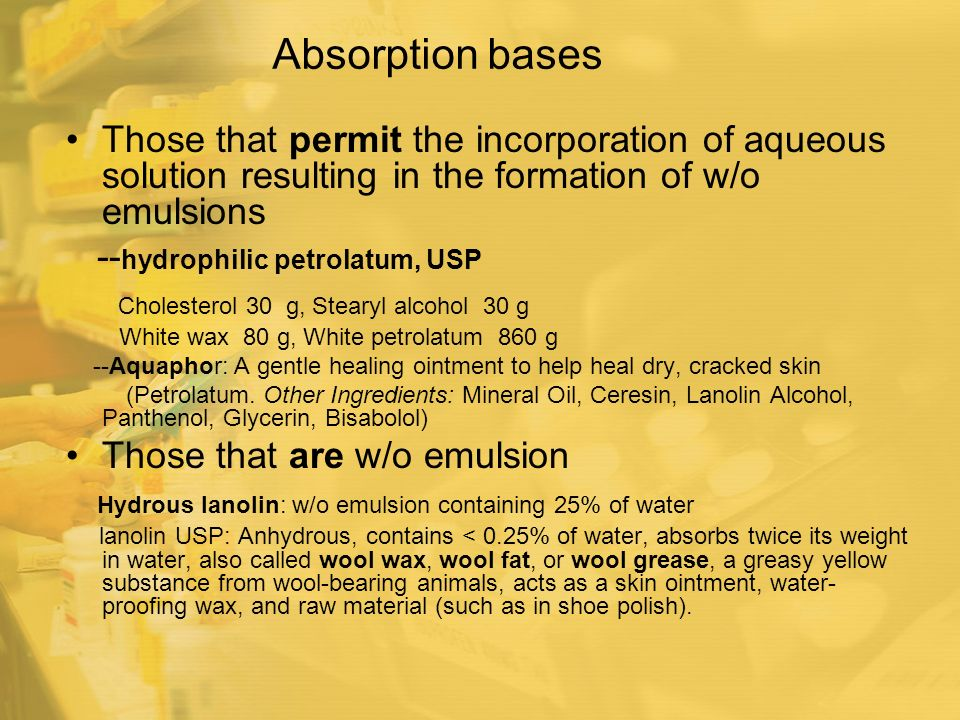 Absorption bases Those that permit the incorporation of aqueous solution resulting in the formation of w/o emulsions.