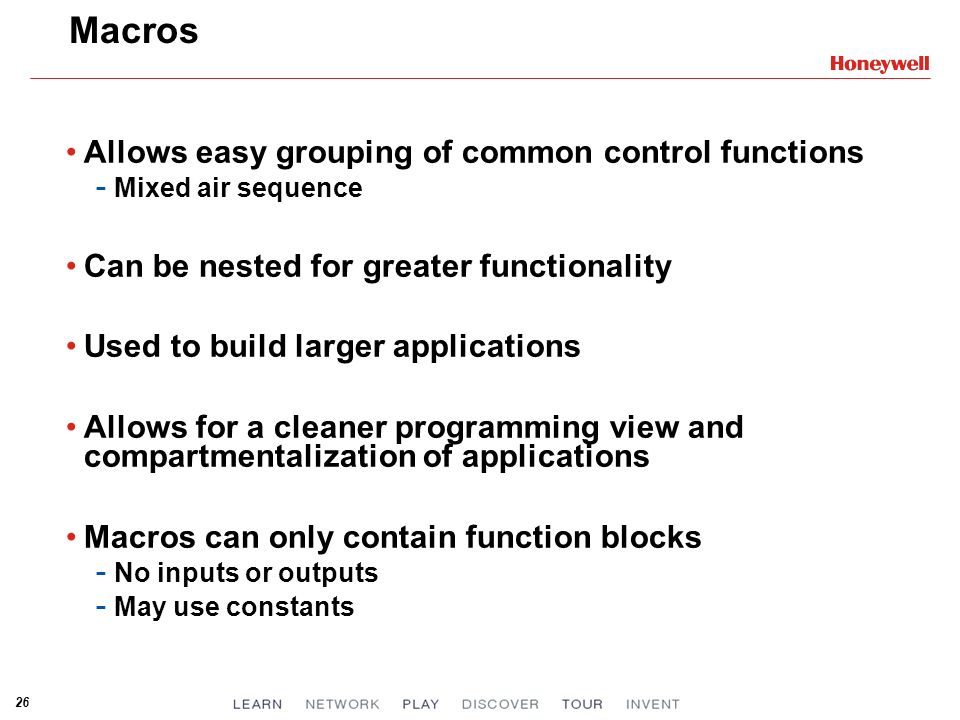 Macros Allows easy grouping of common control functions