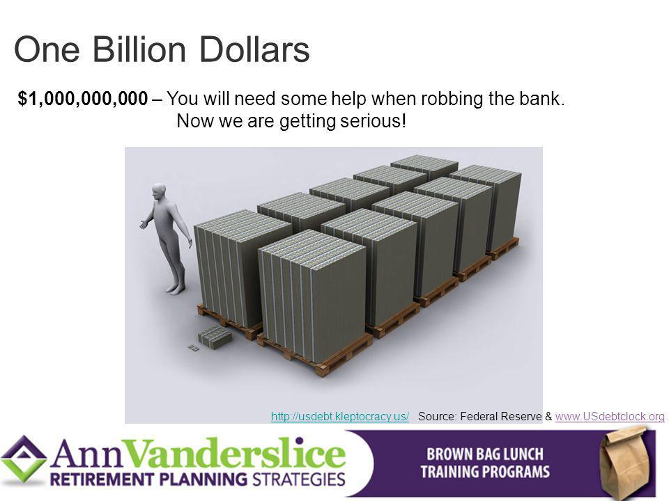 One Billion Dollars $1,000,000,000 – You will need some help when robbing the bank. Now we are getting serious!