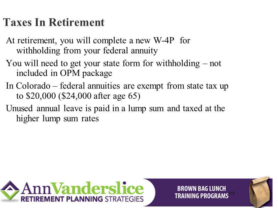 Taxes In Retirement At retirement, you will complete a new W-4P for withholding from your federal annuity.