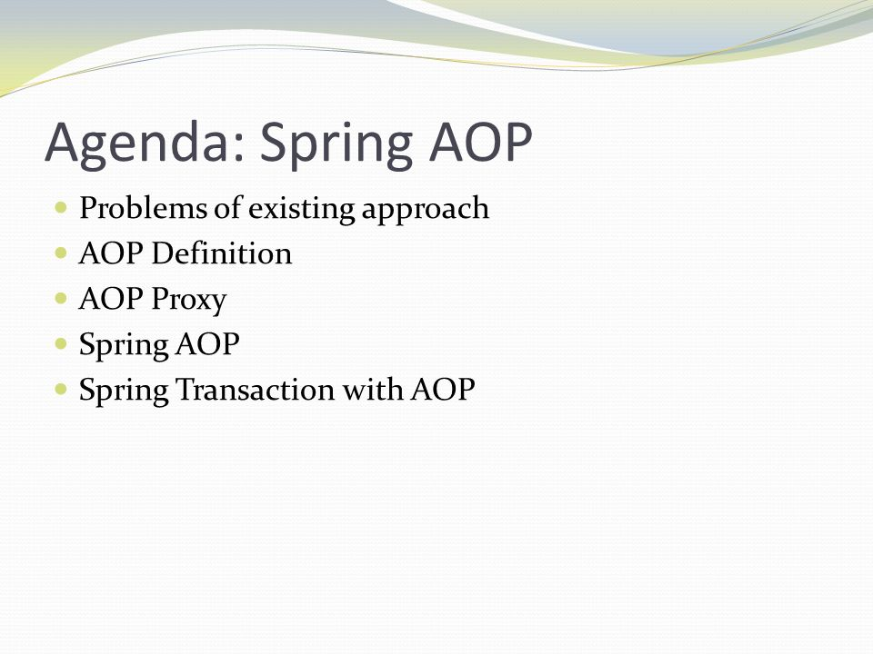 Agenda: Spring AOP Problems of existing approach AOP Definition