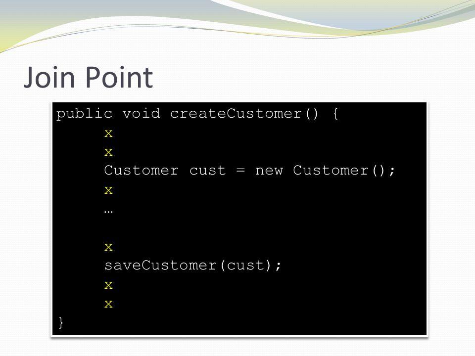 Join Point public void createCustomer() { x
