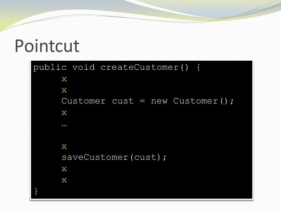 Pointcut public void createCustomer() { x