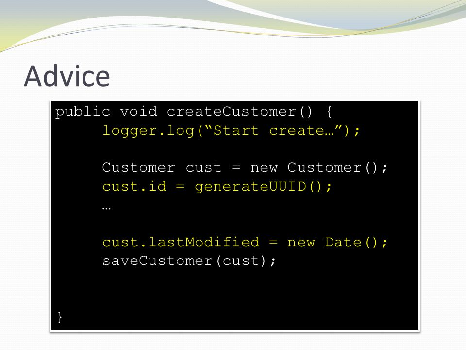 Advice public void createCustomer() { logger.log( Start create… );