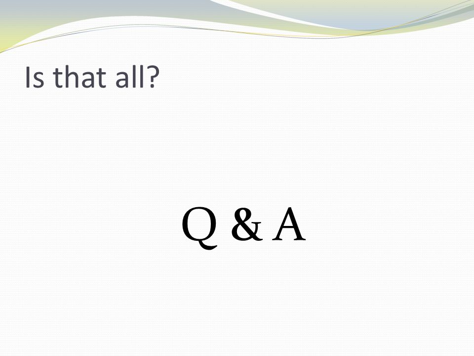 Is that all Q & A
