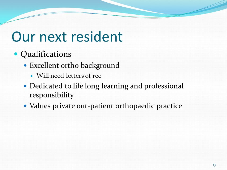 Our next resident Qualifications Excellent ortho background