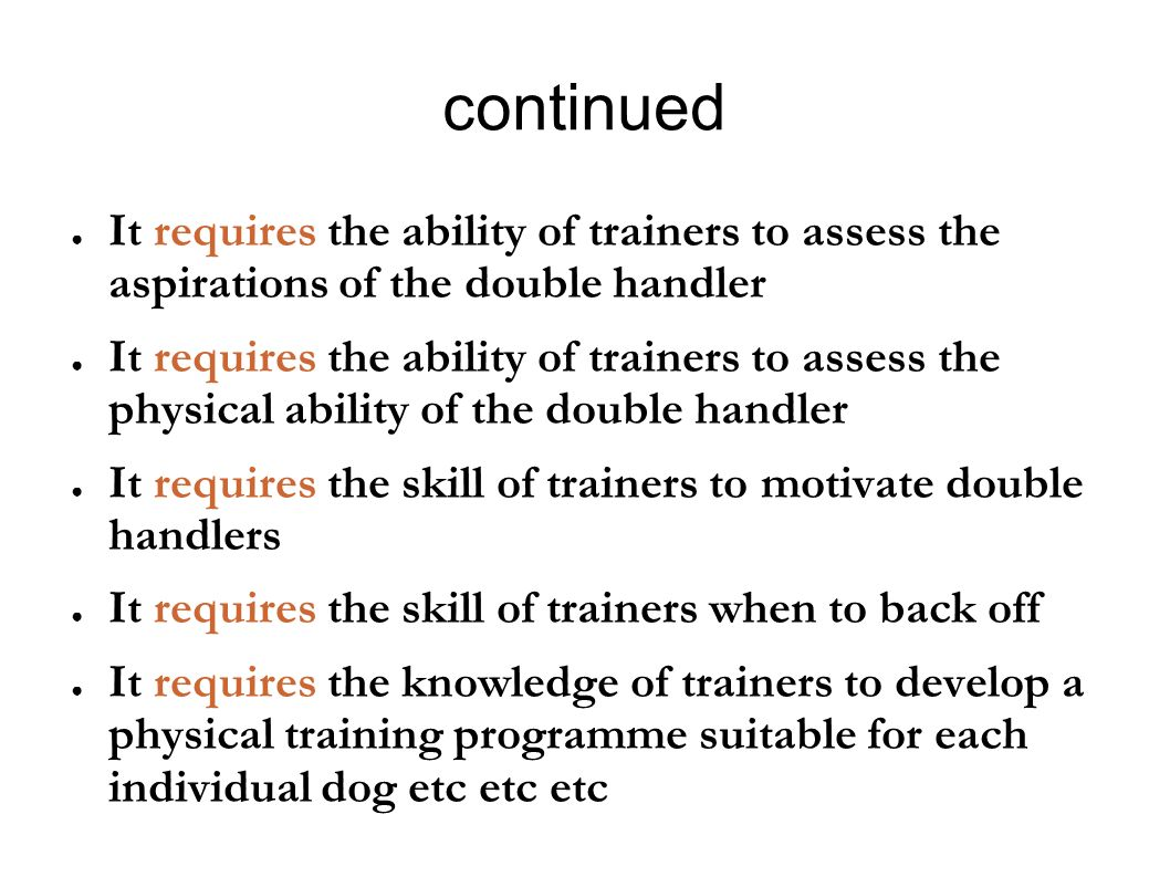 continued It requires the ability of trainers to assess the aspirations of the double handler.