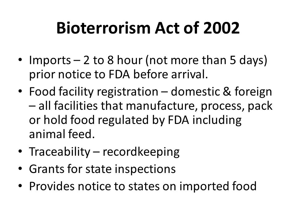 Bioterrorism Act of 2002 Imports – 2 to 8 hour (not more than 5 days) prior notice to FDA before arrival.