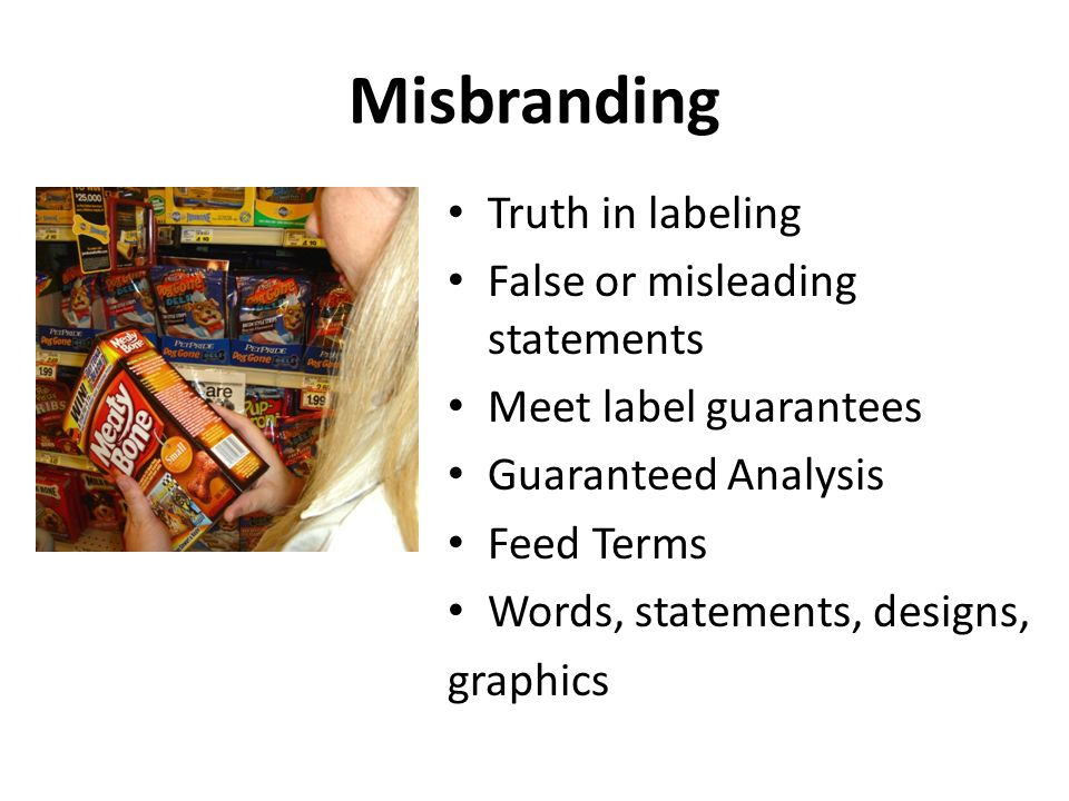 Misbranding Truth in labeling False or misleading statements