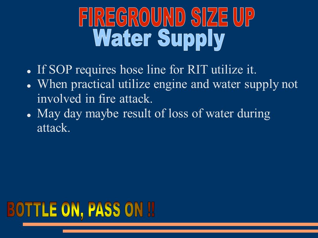 FIREGROUND SIZE UP Water Supply BOTTLE ON, PASS ON !!