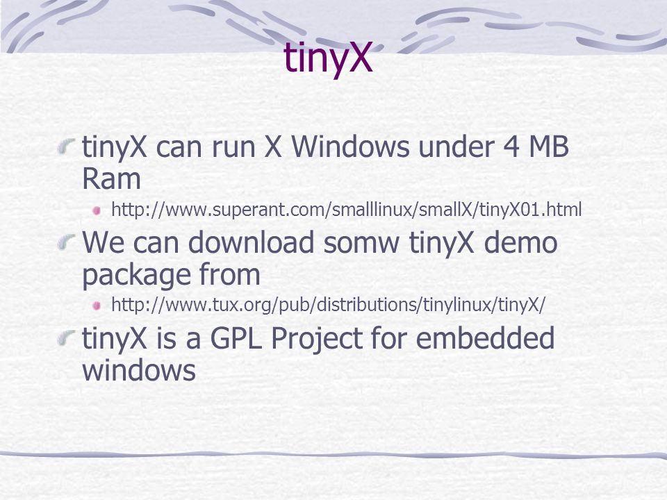 tinyX tinyX can run X Windows under 4 MB Ram