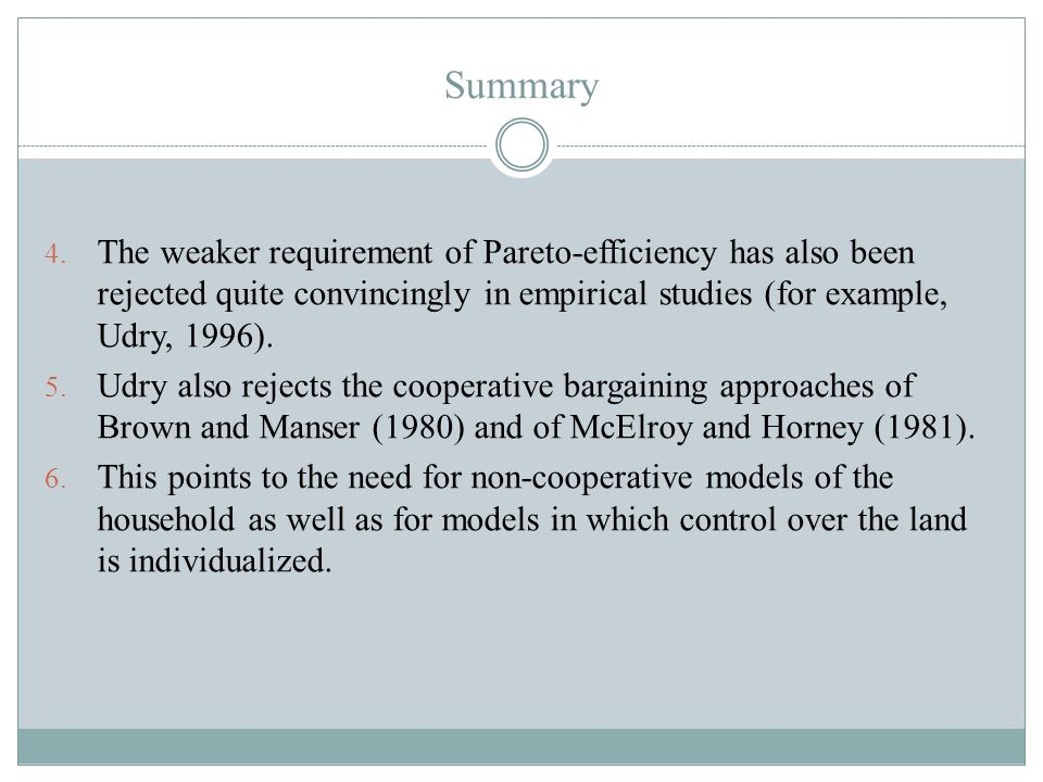 Summary The weaker requirement of Pareto-efficiency has also been rejected quite convincingly in empirical studies (for example, Udry, 1996).