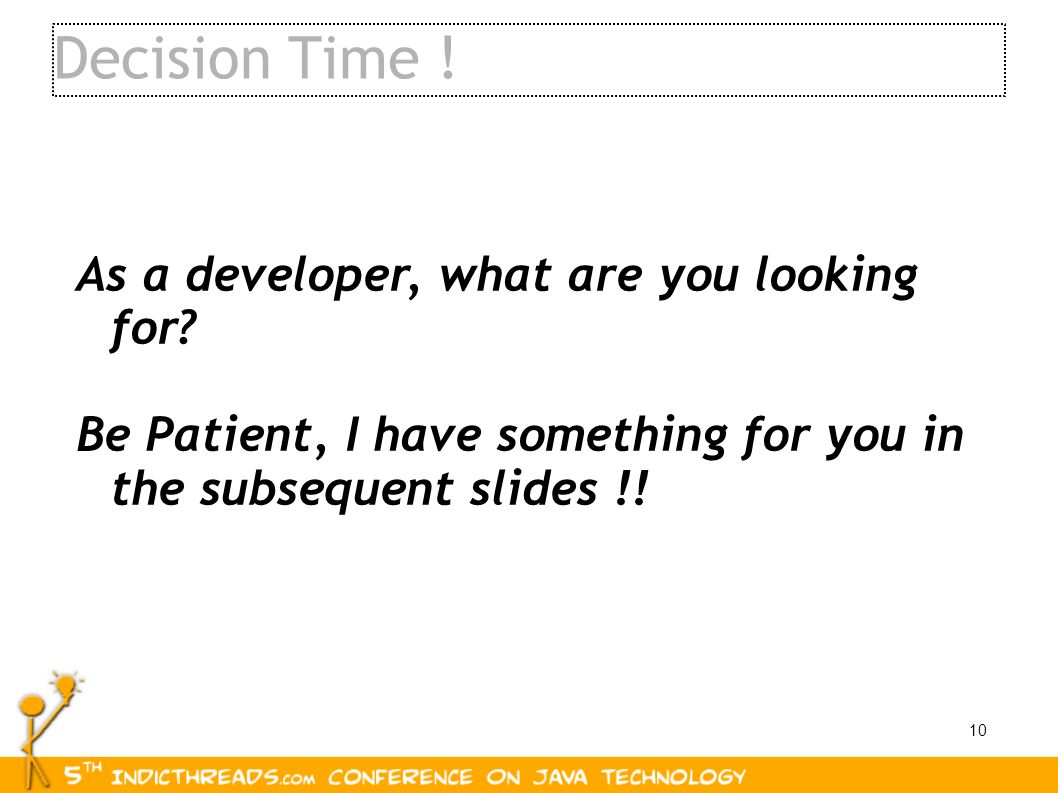 Decision Time ! As a developer, what are you looking for