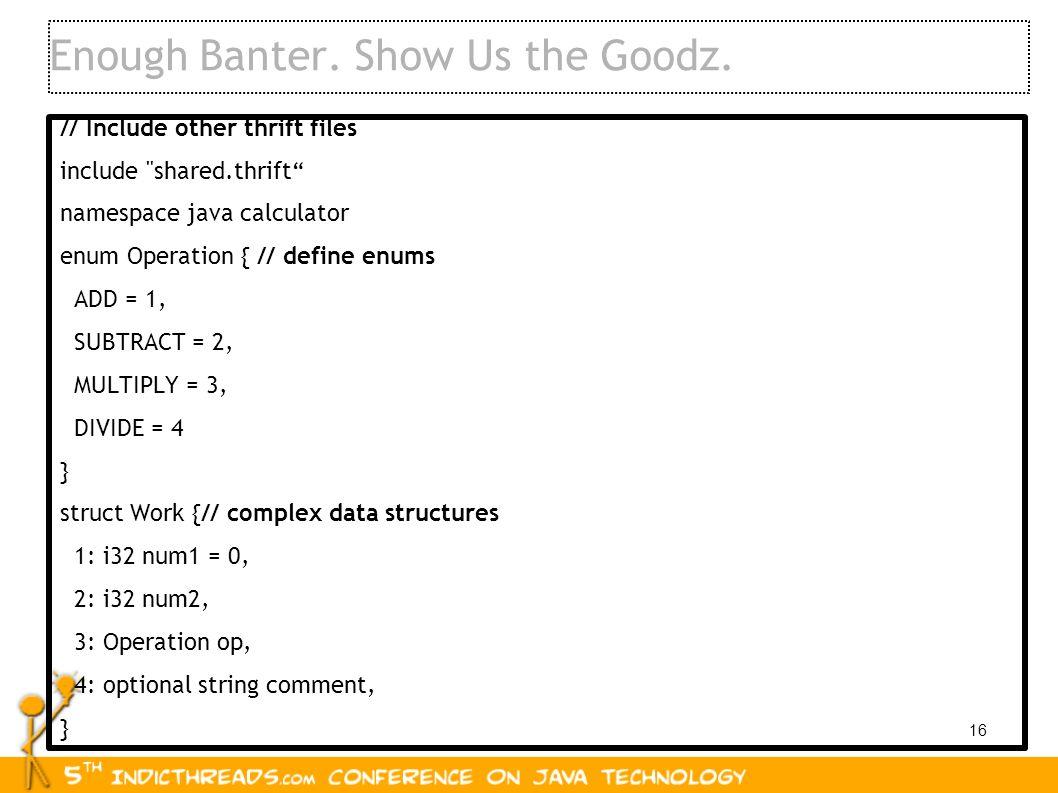 Enough Banter. Show Us the Goodz.