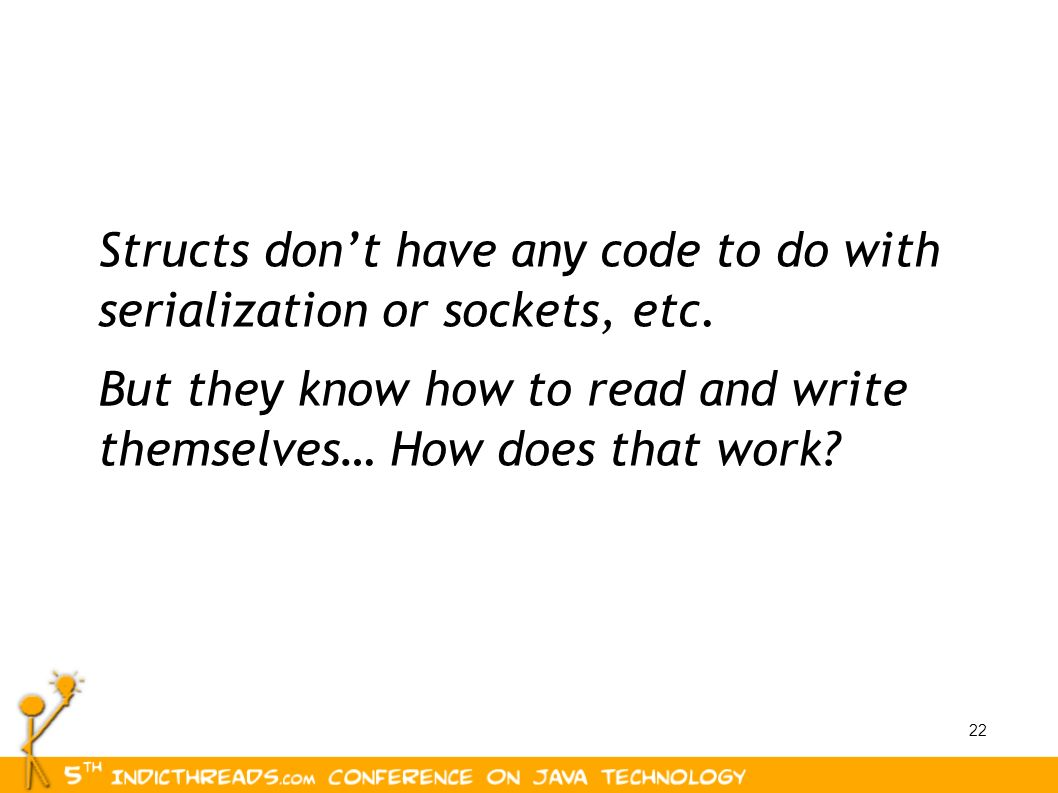 Structs don't have any code to do with serialization or sockets, etc.