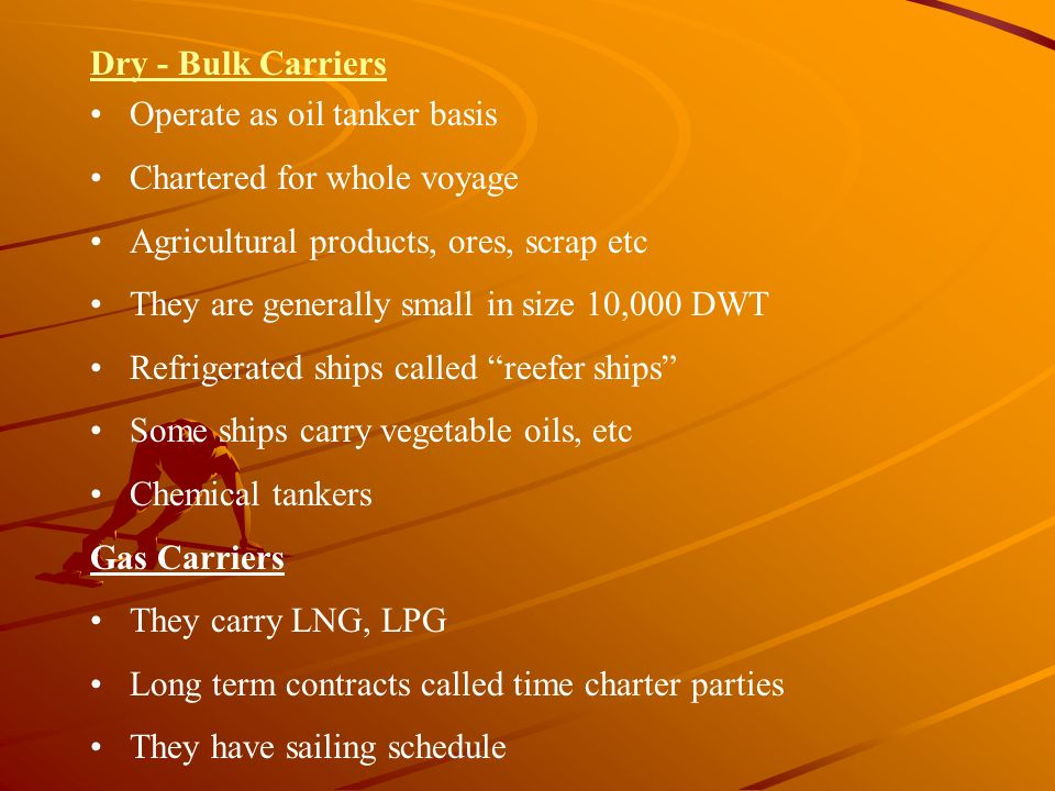 Dry - Bulk Carriers Operate as oil tanker basis. Chartered for whole voyage. Agricultural products, ores, scrap etc.