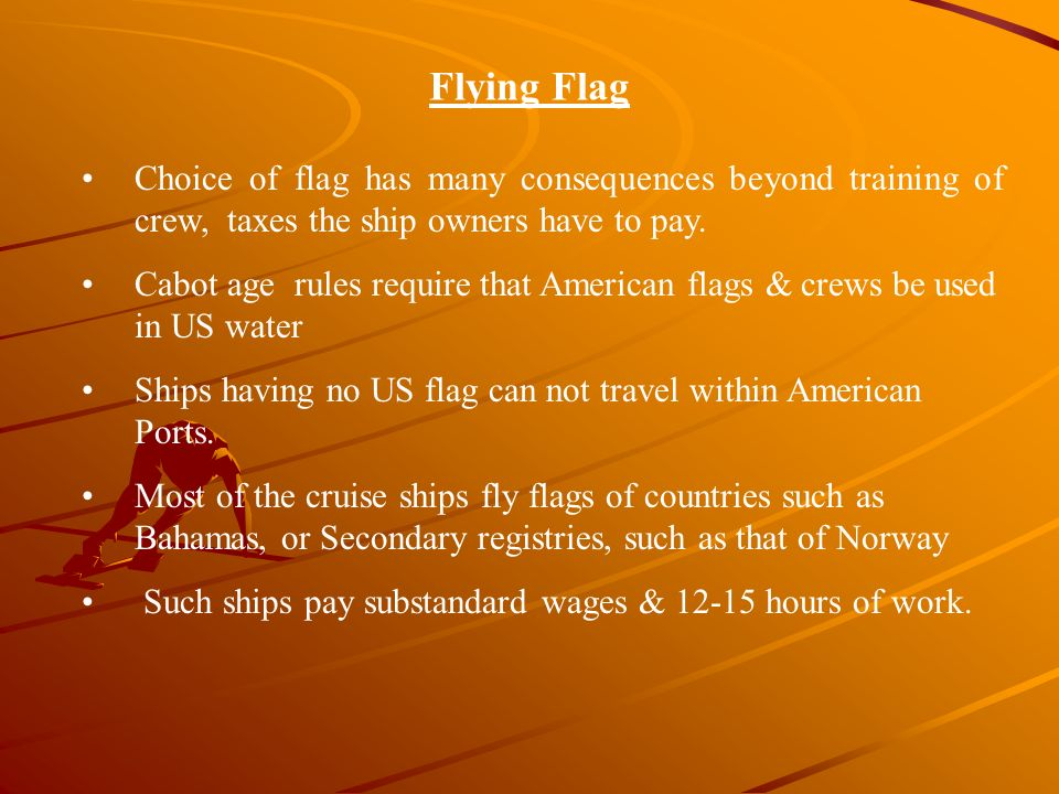 Flying Flag Choice of flag has many consequences beyond training of crew, taxes the ship owners have to pay.