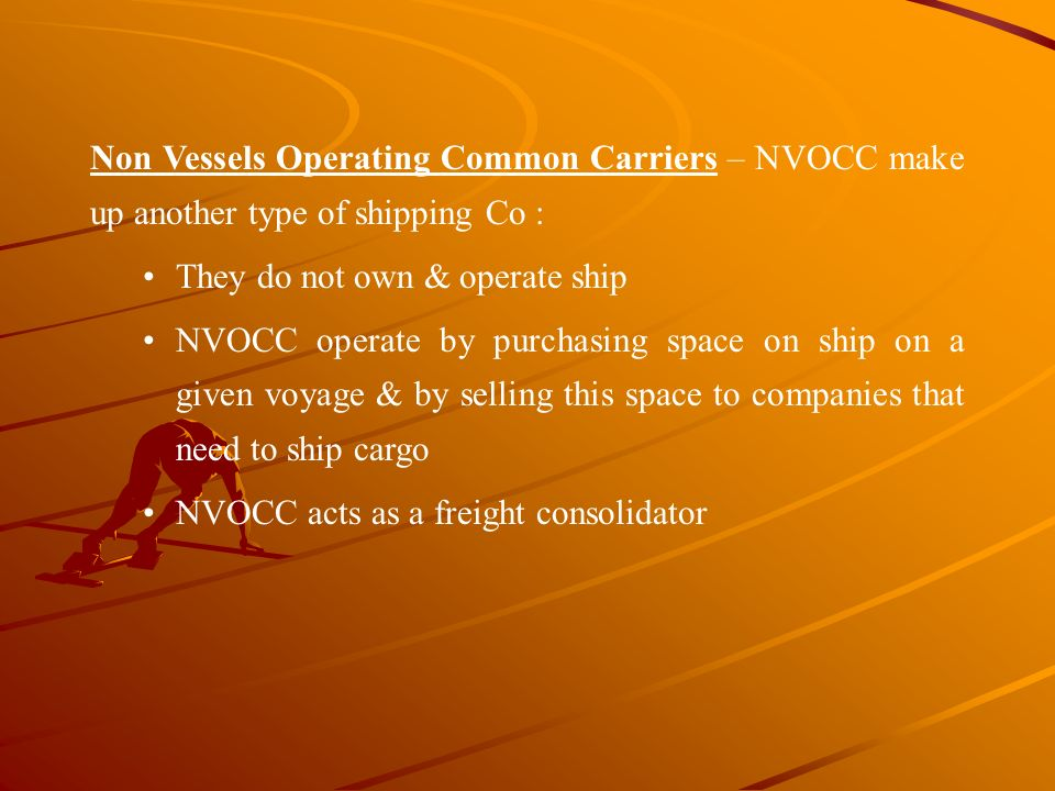 Non Vessels Operating Common Carriers – NVOCC make up another type of shipping Co :